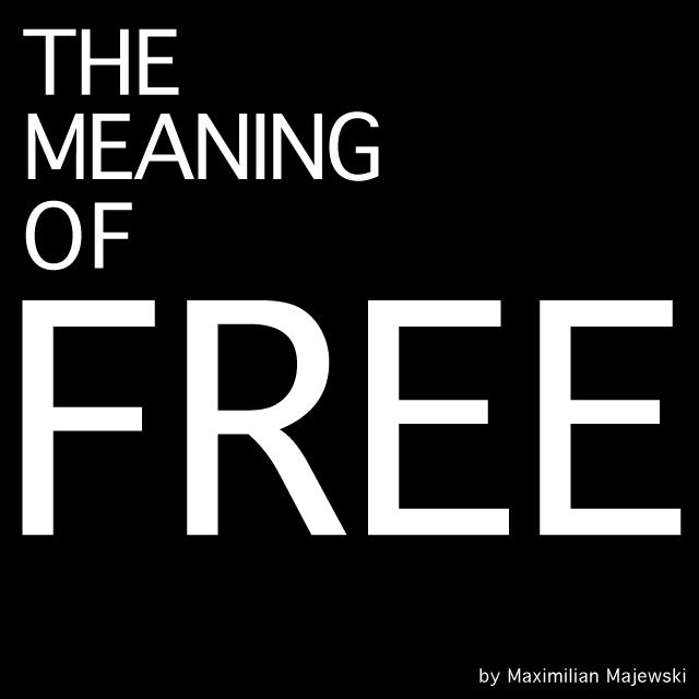 The Meaning Of Free by Maximilian Majewski